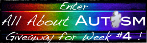 All About Autism Giveaway - Week 4