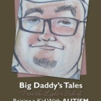 """Big Daddy's Tales From the Lighter Side of Raising a Kid With Autism"" – A Book Review"