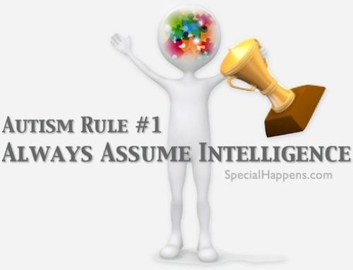 Autism Rule #1 – Always Assume Intelligence in Autism